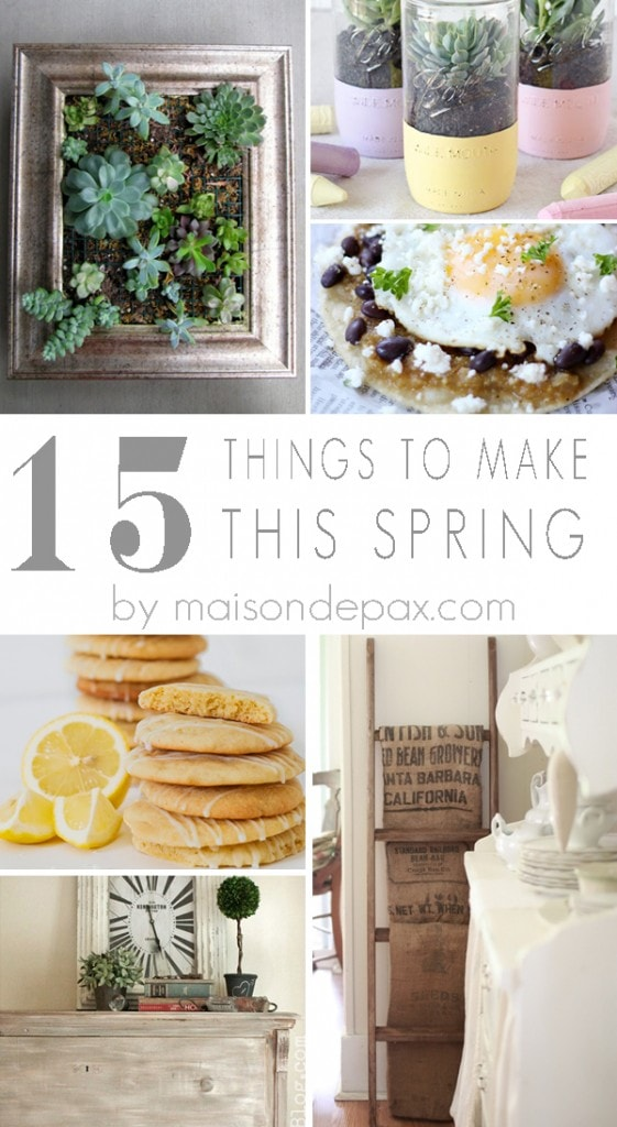 15 amazing recipes, projects, and makeovers YOU can do this spring...