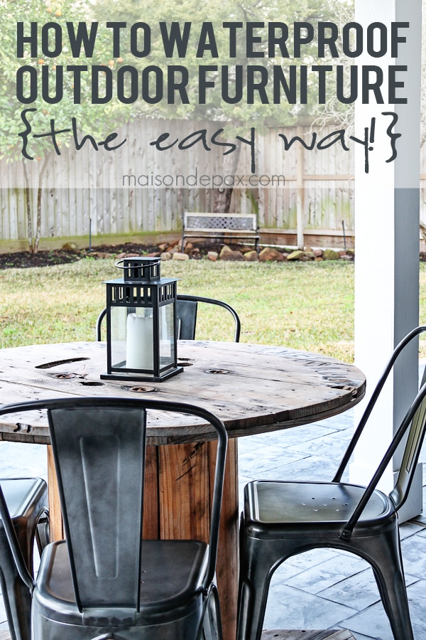 Easiest way to waterproof outdoor wood furniture ever! maisondepax.com - How To Waterproof Outdoor Furniture {the EASY Way!} - Maison De Pax