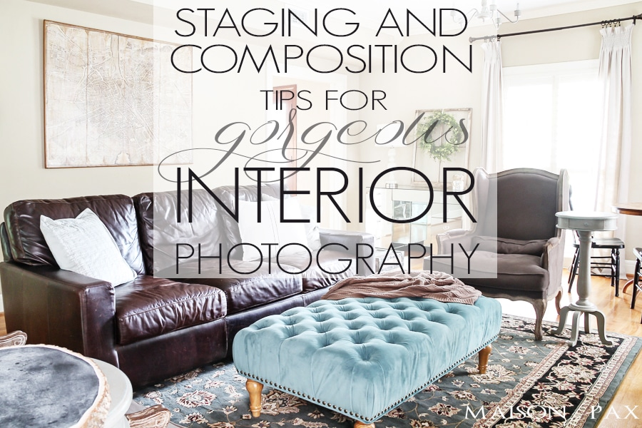 15 photography tips for staging and composition. Learn how to take gorgeous interior photographs! maisondepax.com